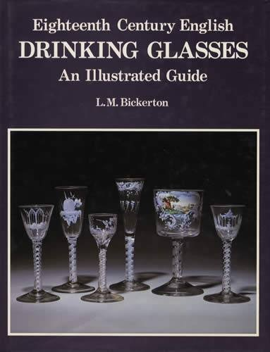 Eighteenth Century English Drinking Glasses: An Illustrated: L. M. Bickerton