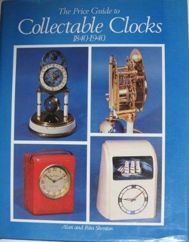 The Price Guide to Collectable Clocks, 1840-1940: Shenton, Alan; Shenton, Rita