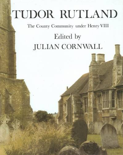 9780907464006: Tudor Rutland: The County Community Under Henry VIII (Rutland Record)