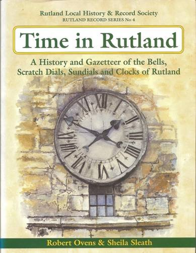 Time in Rutland : a history and Gazatteer of the bells, scratch dials, Sundials and Clocks of ...