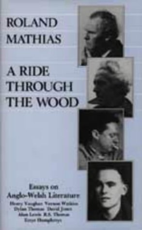 Ride Through the Wood: Essays on Anglo-Welsh Literature: Mathias, Roland