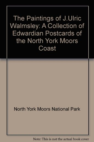 9780907480372: The Paintings of J.Ulric Walmsley: A Collection of Edwardian Postcards of the North York Moors Coast