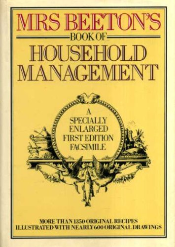 Mrs Beeton's Book of Household Management an Illustrated Facsimile of the First Edition