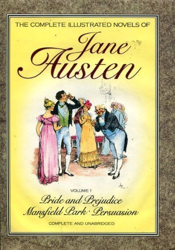 9780907486978: The Complete Illustrated Novels of Jane Austen, Vol. 1 (Pride and Prejudice / Mansfield Park / Persuasion)