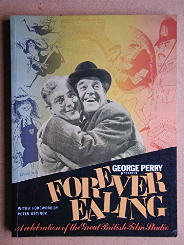 9780907516606: George Perry Presents Forever Ealing: A Celebration of the Great British Film Studio