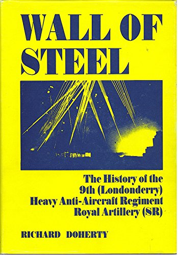 9780907528135: Wall of steel: The history of the 9th (Londonderry) Heavy Anti-Aircraft Regiment, Royal Artillery (Supplementary Reserve)