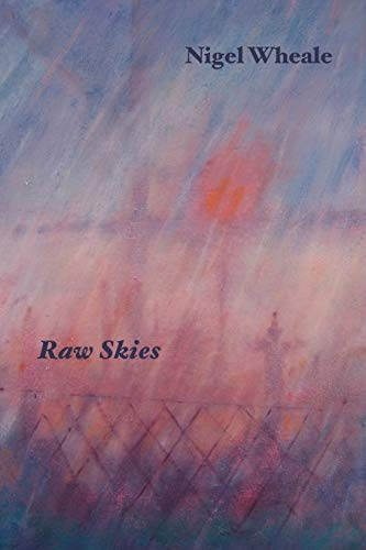 Raw Skies. New And Selected Poems: Wheale, Nigel