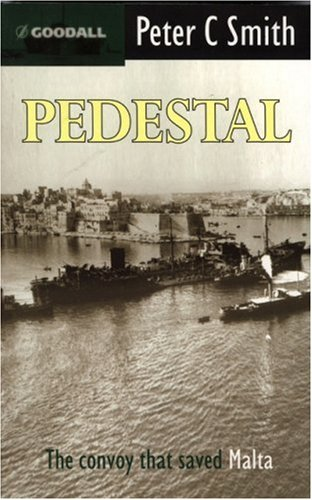 Pedestal: the Malta Convoy of August 1942: Smith, Peter C.