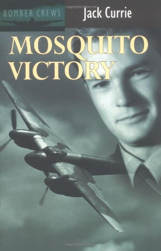 Mosquito Victory (Bomber Crews): Currie, Jack