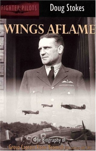 Wings Aflame: The Biography of Group Captain Victor Beamish (Fighter pilots): Stokes, Doug