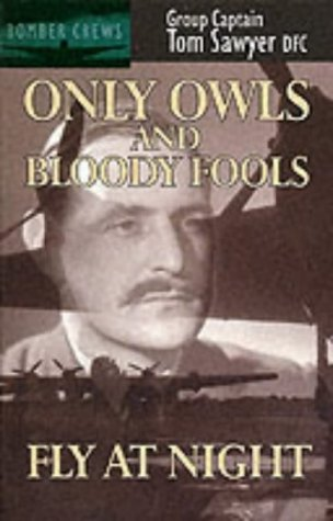 9780907579922: Only Owls and Bloody Fools Fly at Night (Bomber crews)