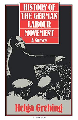 History of the German Labour Movement: A: Grebing, Helga; Körner,