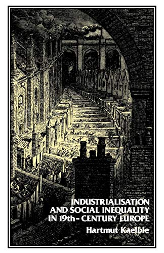 Industrialisation and Social Inequality in 19th Century Europe (0907582389) by Hartmut Kaeble; Bruce Little