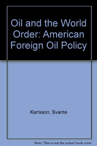 Oil and the World Order: American Foreign Oil Policy