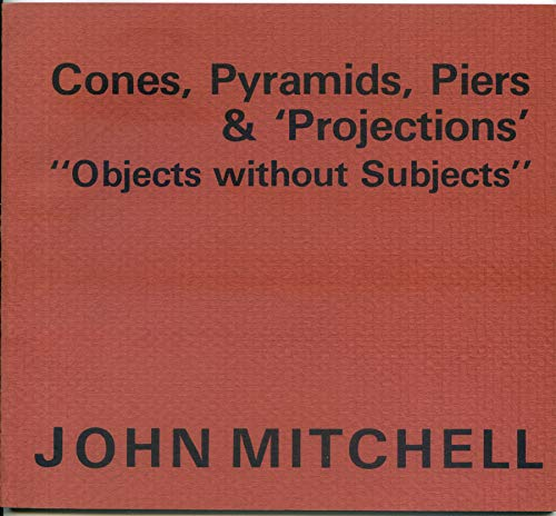 John Mitchell, Cones, Pyramids, Piers and Projections: MITCHELL, John (essay By John Carter)