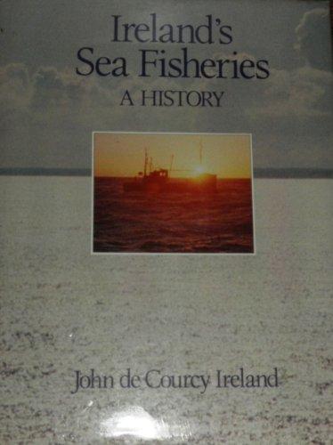 Ireland's sea fisheries: A history (9780907606017) by Ireland, John De Courcy