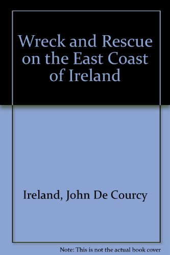 Wreck and Rescue on the East Coast of Ireland (9780907606093) by John De Courcy Ireland