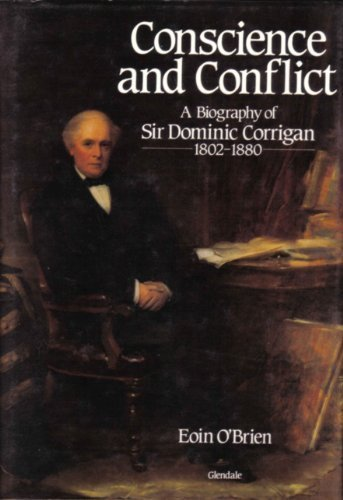 9780907606161: Conscience and Conflict: Biography of Sir Dominic Corrigan, 1802-80