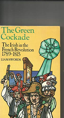 9780907606697: The Green Cockade: The Irish in the French Revolution 1789-1815
