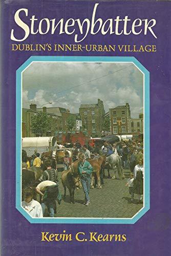 Stoneybatter, Dublin's inner urban village (9780907606734) by Kearns, Kevin Corrigan