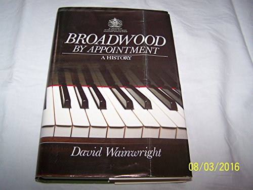 Broadwood by Appointment: A History.: David Wainwright.