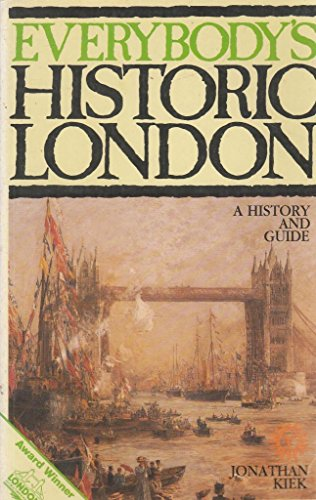 Everybody's Historic London: A History and Guide: Kiek, Jonathan
