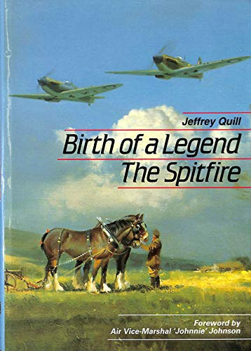 Birth of a Legend: The Spitfire: Quill, Jeffrey
