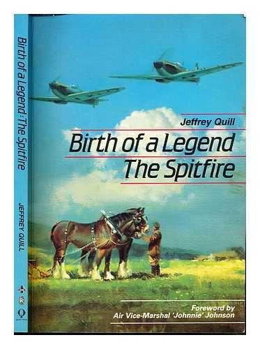 Birth of a Legend: Spitfire: Quill, Jeffrey; Cox,
