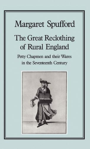 The Great Reclothing of Rural England: Petty Chapmen and Their Wares in the Seventeenth Century (...