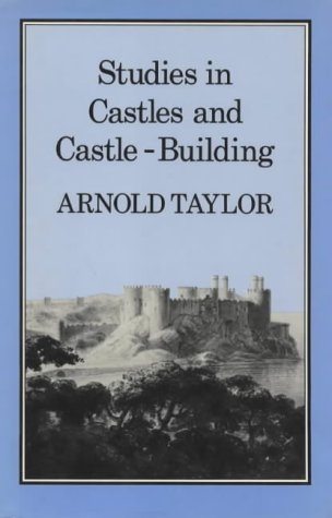 Studies in Castles and Castle-Building (History series): Taylor, A. J.
