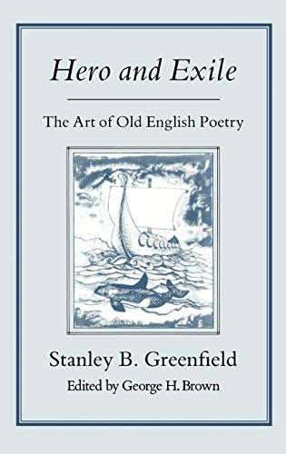 Hero and Exile The Art of Old English Poetry: Greenfield, Stanley B.
