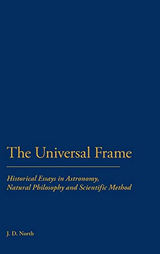 The Universal Frame. Historical Essays in Astronomy, Natural Philosophy and Scientific Method: ...