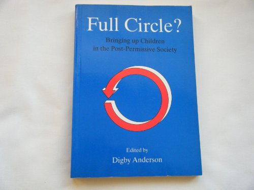 Full Circle? Bringing Up Children in the Post - Permissive Society.: Anderson, Digby