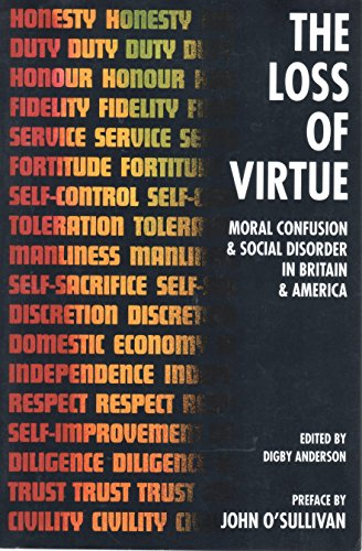 The Loss of Virtue: Moral Confusion and Social Disorder in Britain and America: Anderson, Digby (ed...