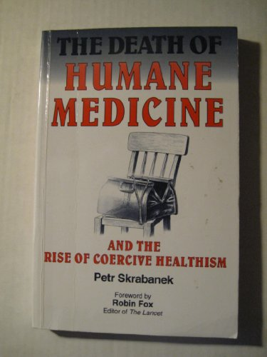 9780907631590: Death of Humane Medicine: And the Rise of Coercive Healthism