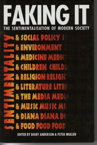 9780907631750: Faking It: The Sentimentalisation of Modern Society