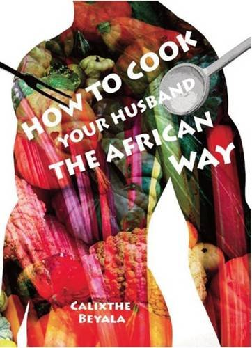 9780907633365: How to Cook Your Husband the African Way