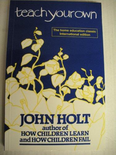 9780907637097: Teach Your Own: A Hopeful Path for Education