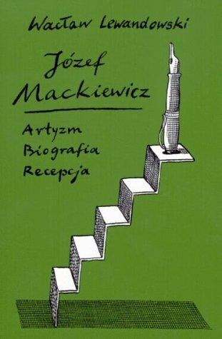 9780907652427: Jozef Mackiewicz: Artyzm-biografia-recepcja (Polish Edition)