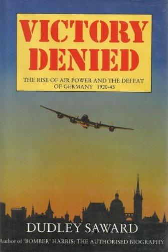 9780907675198: Victory Denied: Rise of Air Power and the Defeat of Germany, 1920-45