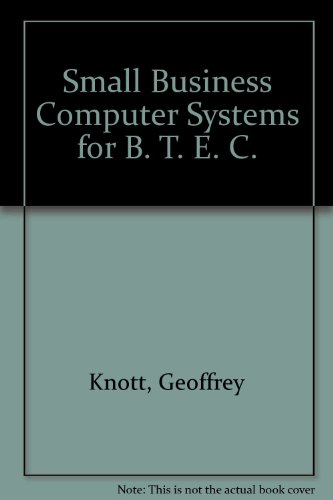 Small Business Computer Systems for BTEC (9780907679264) by Knott, Geoffrey