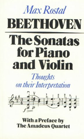 Beethoven: The Sonatas for Piano and Violin: Thoughts on their Interpretation: Rostal, Max