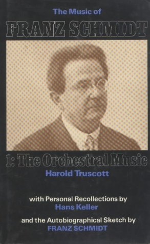 9780907689119: Music of Franz Schmidt: 1: The Orchestral Music (Vol 1) (The Music of Franz Schmidt, Vol 1)
