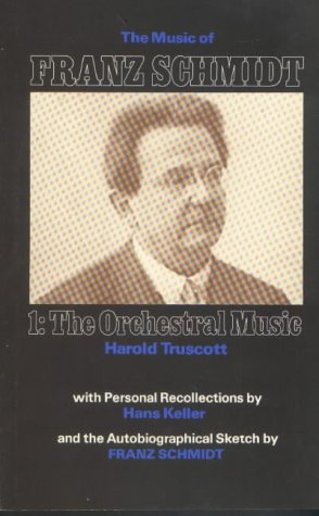 9780907689126: The Music of Franz Schmidt: 1: The Orchestral Music