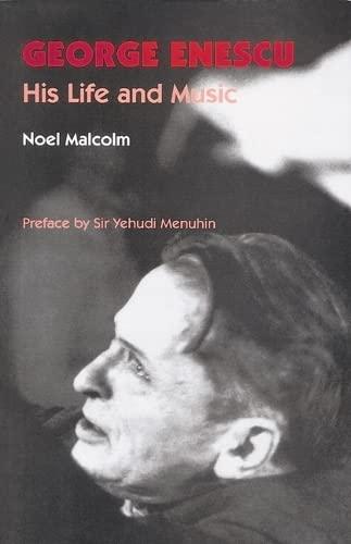George Enescu: His Life and Music: Malcolm, Noel; Menuhin, Yehudi