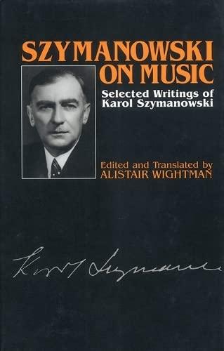 Szymanowski on Music: Selected Writings of Karol Szymanowski (Musicians on Music): Karol ...