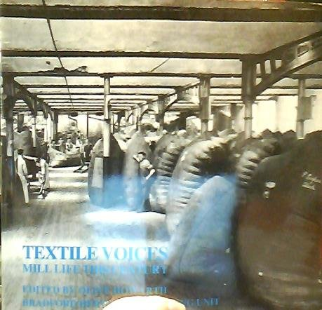 Textile Voices: Mill Life This Century.