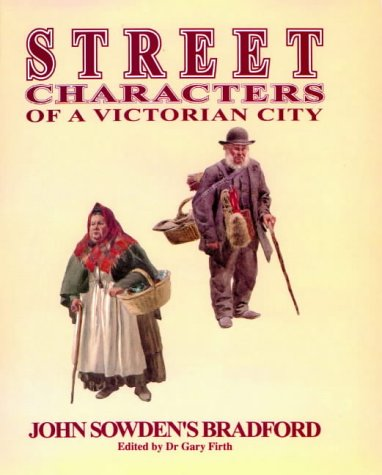 9780907734406: Street Characters of a Victorian City: John Sowden's Bradford