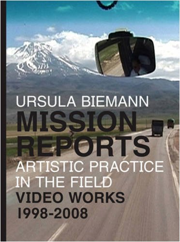 9780907738916: Ursula Biemann: Mission Reports - Artistic Practice in the Field - Video Works 1998-2008