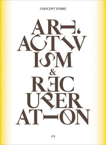 Concept Store: No. 3: Art, Activism and: Bazzichelli, Tatiana, Larsen,